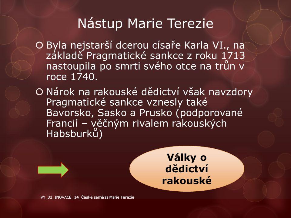 Nástup Marie Terezie  Byla nejstarší dcerou císaře Karla VI., na základě Pragmatické sankce z roku 1713 nastoupila po smrti svého otce na trůn v roce
