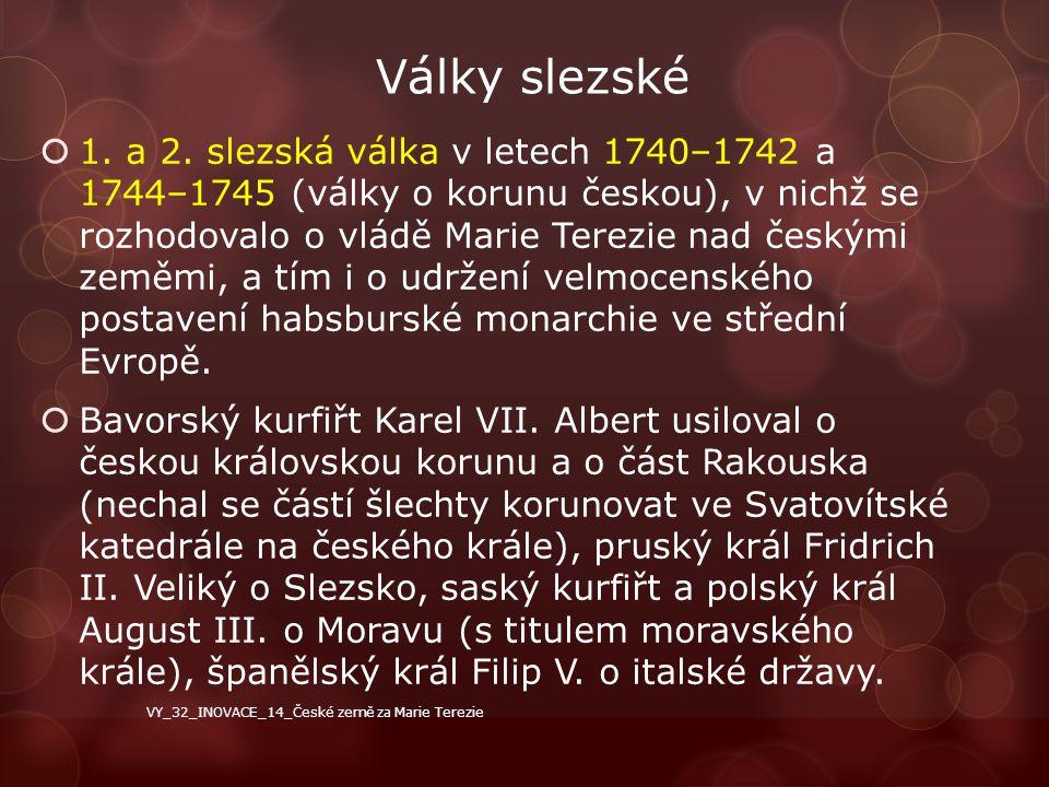 Války o rakouské dědictví Po pruském vítězství u Chotusic v roce 1742 uzavřela Marie Terezie s Pruskem separátní vratislavský mír a odstoupila mu větší část Slezska a Kladsko.