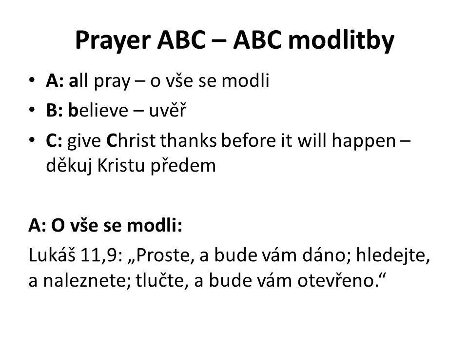"""B: uvěř Marek 11,24: """"Zač byste koli, modléce se, prosili, věřte, že vezmete (něm."""