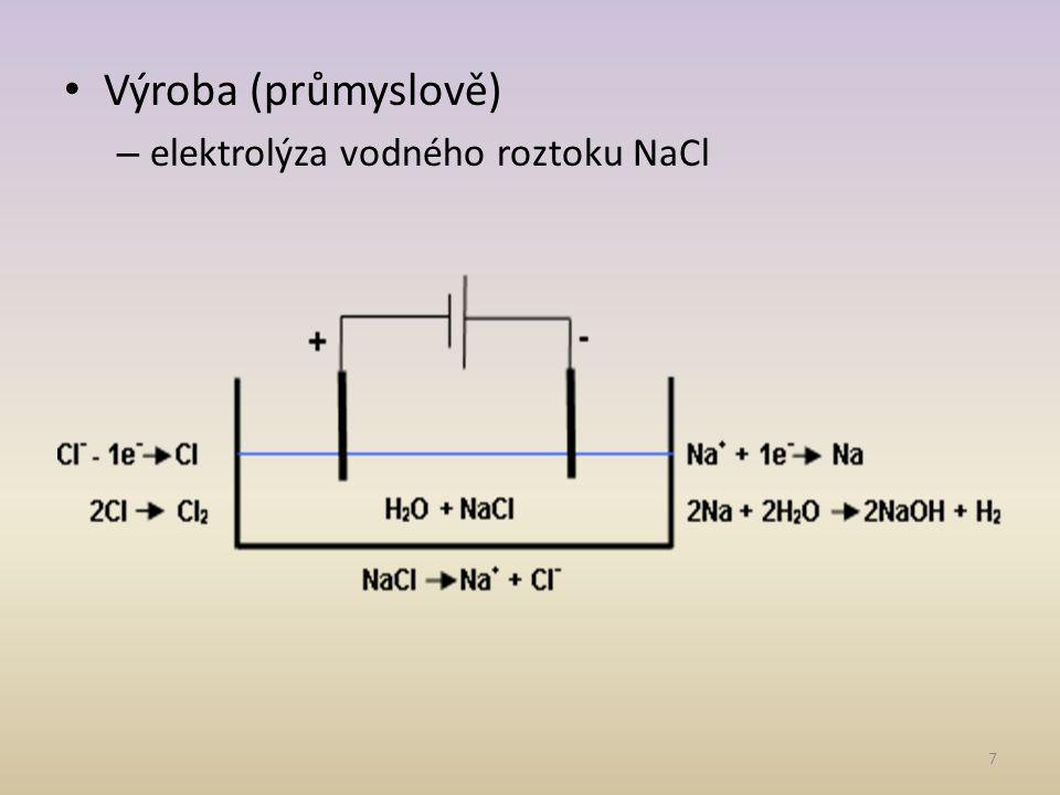 • Výroba (průmyslově) – elektrolýza vodného roztoku NaCl 7