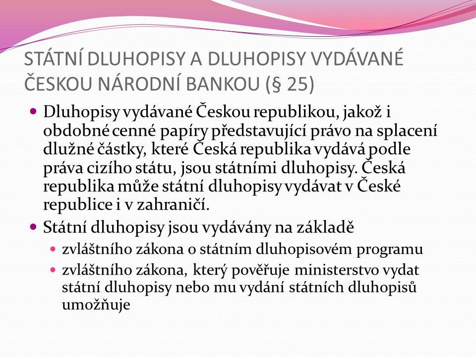 STÁTNÍ DLUHOPISY A DLUHOPISY VYDÁVANÉ ČESKOU NÁRODNÍ BANKOU (§ 25)  Dluhopisy vydávané Českou republikou, jakož i obdobné cenné papíry představující