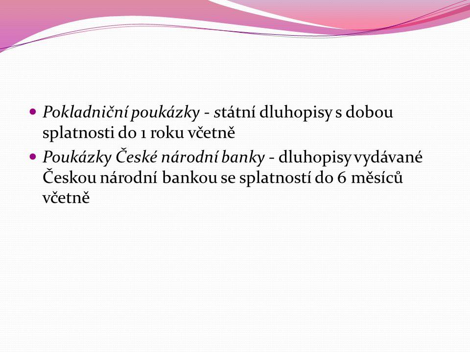  Pokladniční poukázky - státní dluhopisy s dobou splatnosti do 1 roku včetně  Poukázky České národní banky - dluhopisy vydávané Českou národní banko