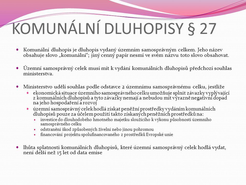 """KOMUNÁLNÍ DLUHOPISY § 27  Komunální dluhopis je dluhopis vydaný územním samosprávným celkem. Jeho název obsahuje slovo """"komunální""""; jiný cenný papír"""