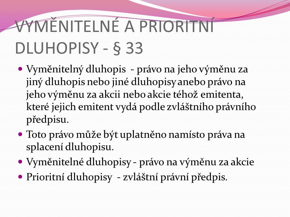 VYMĚNITELNÉ A PRIORITNÍ DLUHOPISY - § 33  Vyměnitelný dluhopis - právo na jeho výměnu za jiný dluhopis nebo jiné dluhopisy anebo právo na jeho výměnu