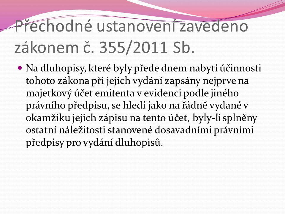 Přechodné ustanovení zavedeno zákonem č. 355/2011 Sb.  Na dluhopisy, které byly přede dnem nabytí účinnosti tohoto zákona při jejich vydání zapsány n