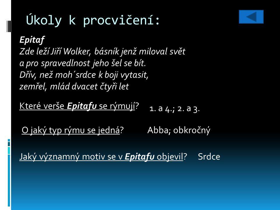 Úkoly k procvičení: Epitaf Zde leží Jiří Wolker, básník jenž miloval svět a pro spravedlnost jeho šel se bít.