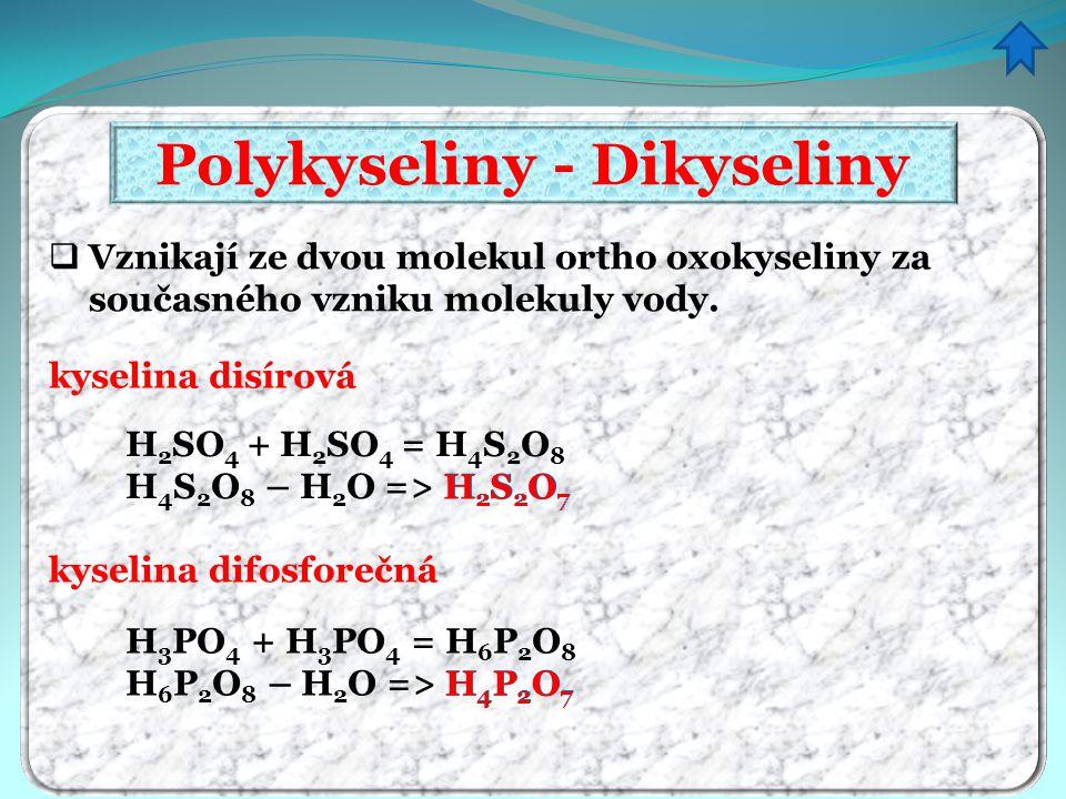  Vznikají ze dvou molekul ortho oxokyseliny za současného vzniku molekuly vody. H 2 SO 4 + H 2 SO 4 = H 4 S 2 O 8 H 4 S 2 O 8 – H 2 O => H 2 S 2 O 7