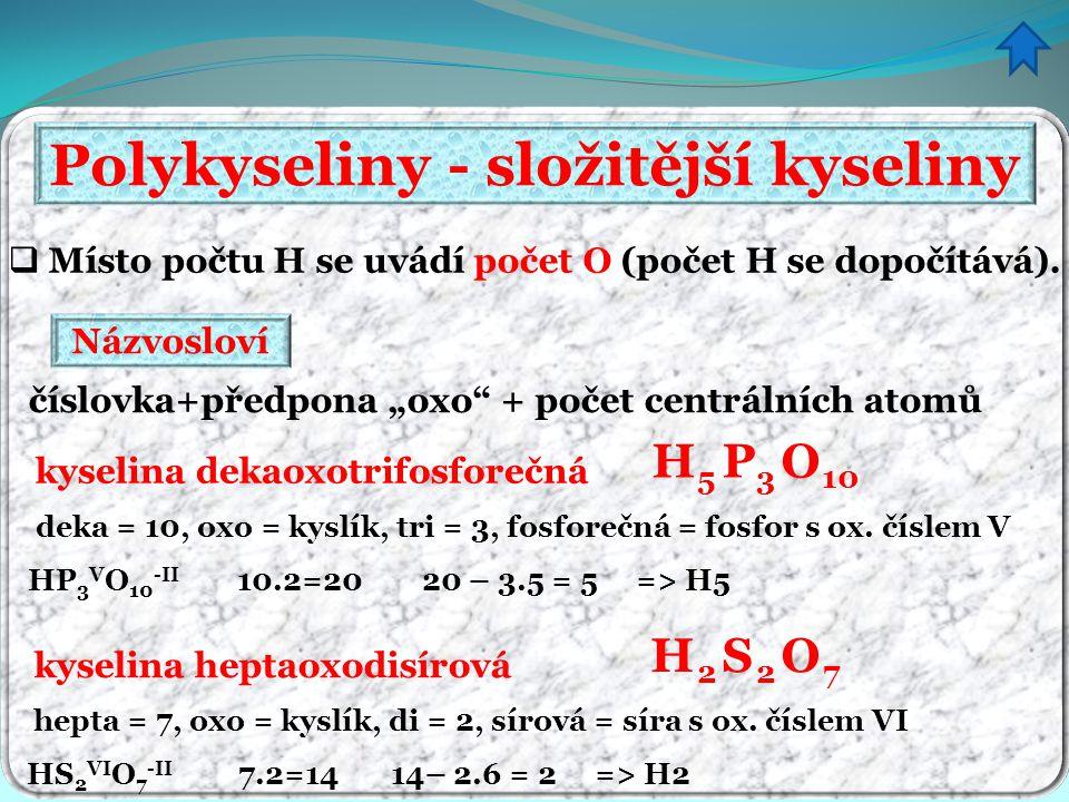 """Polykyseliny - složitější kyseliny  Místo počtu H se uvádí počet O (počet H se dopočítává). číslovka+předpona """"oxo"""" + počet centrálních atomů Názvosl"""