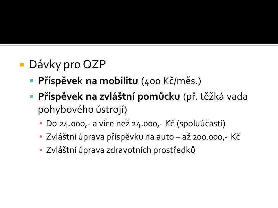 Dávky pro OZP  Příspěvek na mobilitu (400 Kč/měs.)  Příspěvek na zvláštní pomůcku (př.
