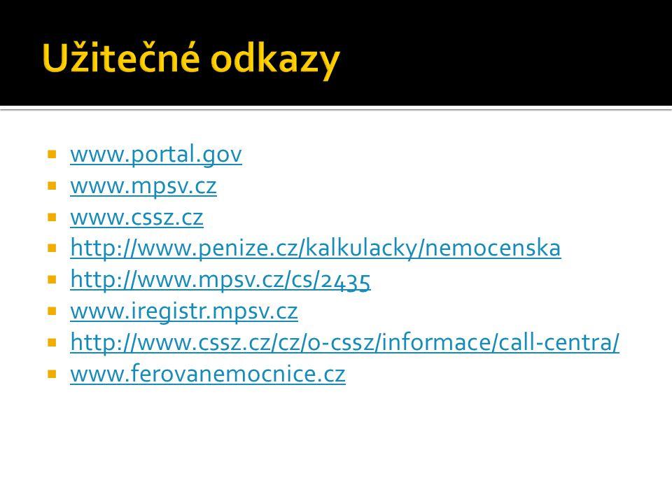  www.portal.gov www.portal.gov  www.mpsv.cz www.mpsv.cz  www.cssz.cz www.cssz.cz  http://www.penize.cz/kalkulacky/nemocenska http://www.penize.cz/kalkulacky/nemocenska  http://www.mpsv.cz/cs/2435 http://www.mpsv.cz/cs/2435  www.iregistr.mpsv.cz www.iregistr.mpsv.cz  http://www.cssz.cz/cz/o-cssz/informace/call-centra/ http://www.cssz.cz/cz/o-cssz/informace/call-centra/  www.ferovanemocnice.cz www.ferovanemocnice.cz
