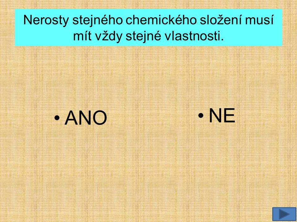 Nerosty stejného chemického složení musí mít vždy stejné vlastnosti. •ANO •NE