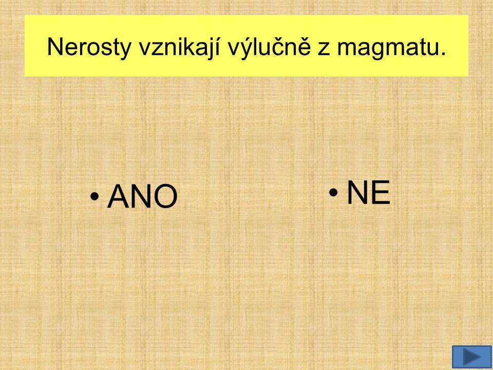 Nerosty vznikají výlučně z magmatu. •ANO •NE