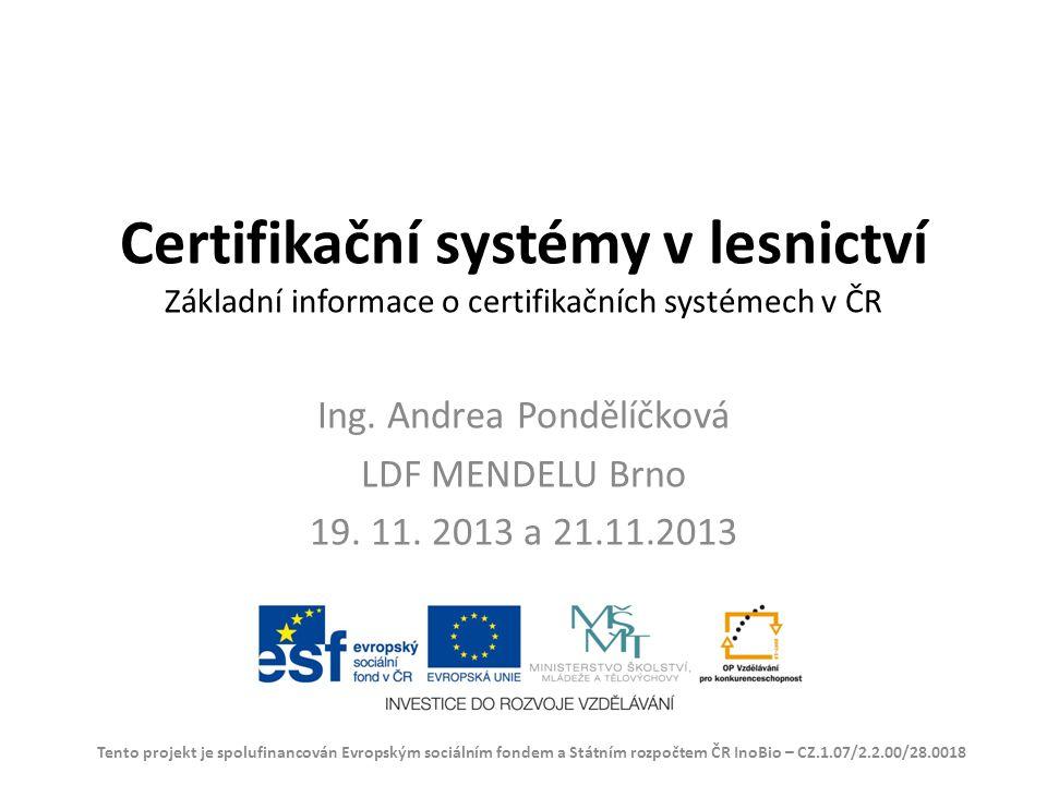 Certifikační systémy v lesnictví Základní informace o certifikačních systémech v ČR Ing.