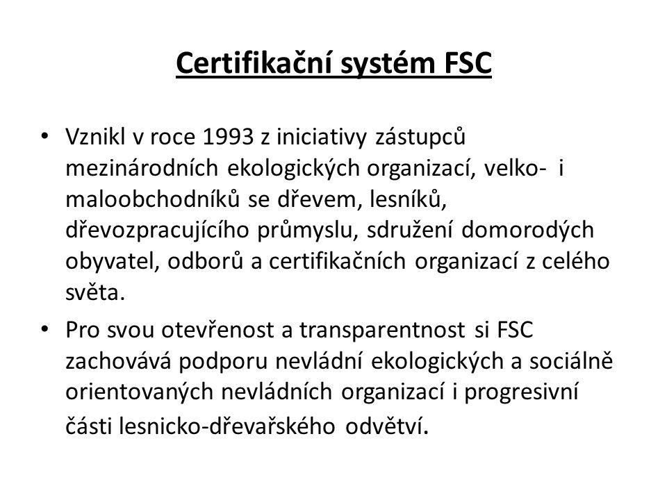 Certifikační systém FSC • Vznikl v roce 1993 z iniciativy zástupců mezinárodních ekologických organizací, velko- i maloobchodníků se dřevem, lesníků, dřevozpracujícího průmyslu, sdružení domorodých obyvatel, odborů a certifikačních organizací z celého světa.