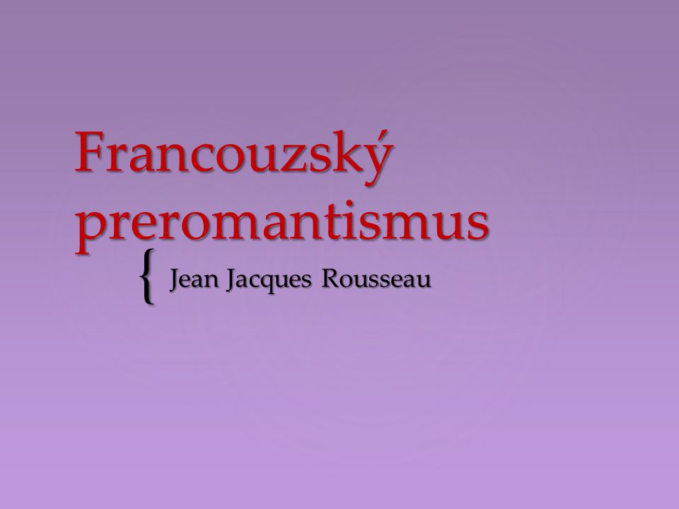 { Francouzský preromantismus Jean Jacques Rousseau