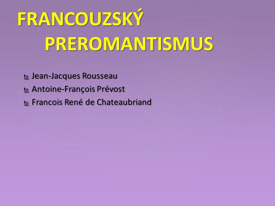  Jean-Jacques Rousseau  Antoine-François Prévost  Francois René de Chateaubriand FRANCOUZSKÝ PREROMANTISMUS