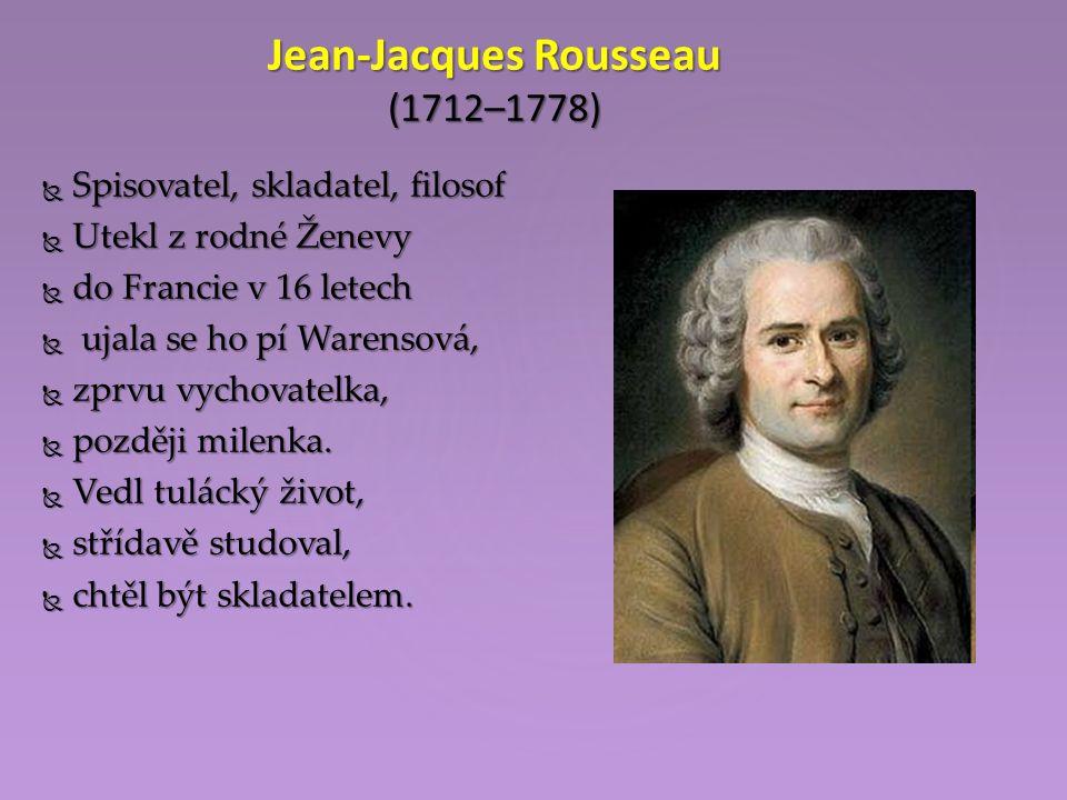  Spisovatel, skladatel, filosof  Utekl z rodné Ženevy  do Francie v 16 letech  ujala se ho pí Warensová,  zprvu vychovatelka,  později milenka.