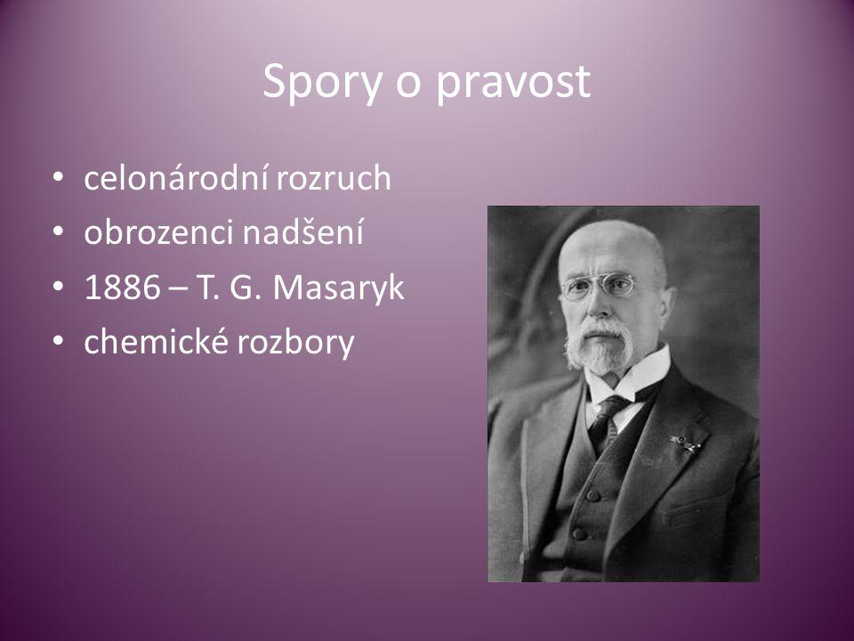Spory o pravost • celonárodní rozruch • obrozenci nadšení • 1886 – T. G. Masaryk • chemické rozbory