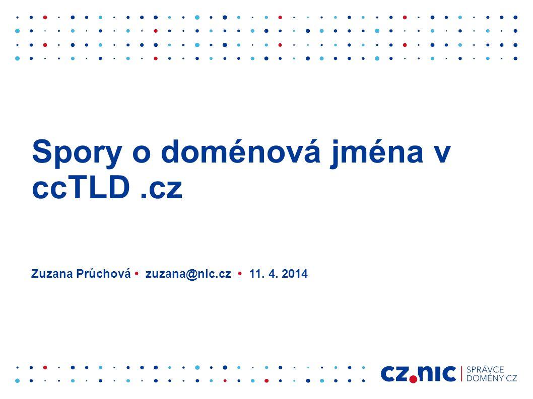 Spory o doménová jména v ccTLD.cz Zuzana Průchová • zuzana@nic.cz • 11. 4. 2014