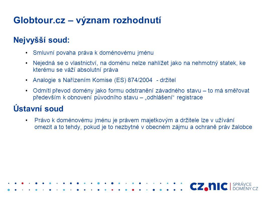 Globtour.cz – význam rozhodnutí Nejvyšší soud: •Smluvní povaha práva k doménovému jménu •Nejedná se o vlastnictví, na doménu nelze nahlížet jako na ne