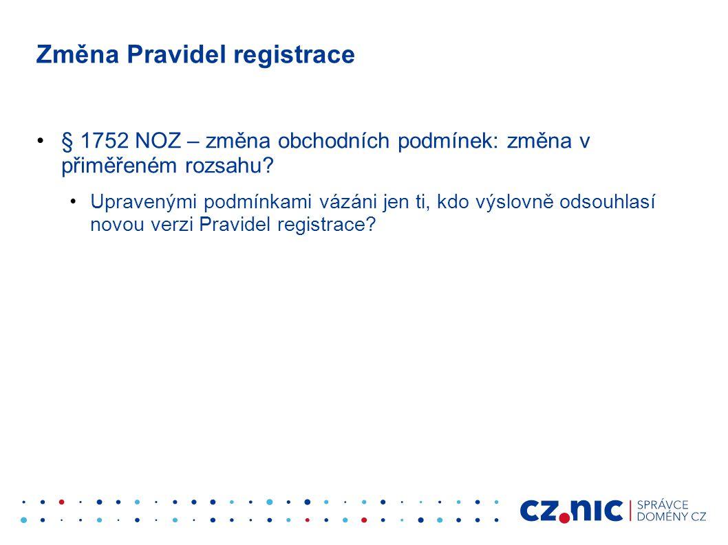 Změna Pravidel registrace •§ 1752 NOZ – změna obchodních podmínek: změna v přiměřeném rozsahu? •Upravenými podmínkami vázáni jen ti, kdo výslovně odso
