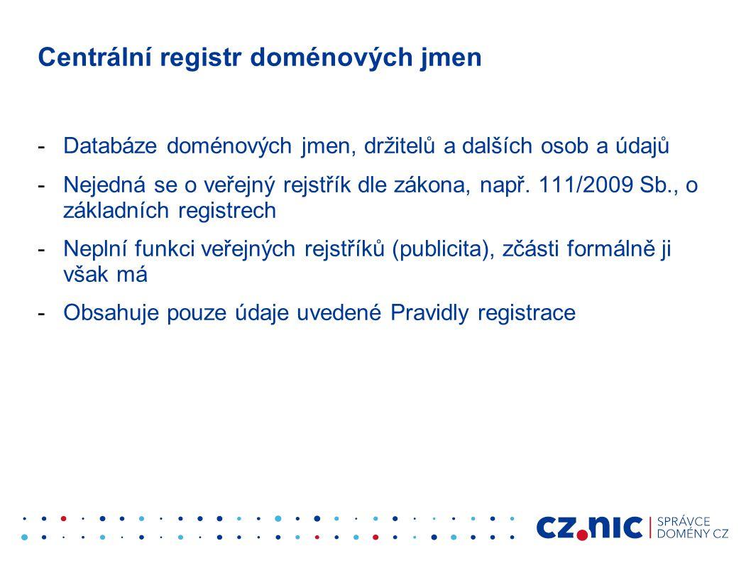 Centrální registr doménových jmen -Databáze doménových jmen, držitelů a dalších osob a údajů -Nejedná se o veřejný rejstřík dle zákona, např. 111/2009