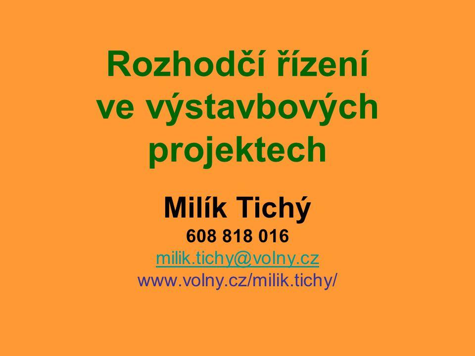 Rozhodčí řízení ve výstavbových projektech Milík Tichý 608 818 016 milik.tichy@volny.cz www.volny.cz/milik.tichy/