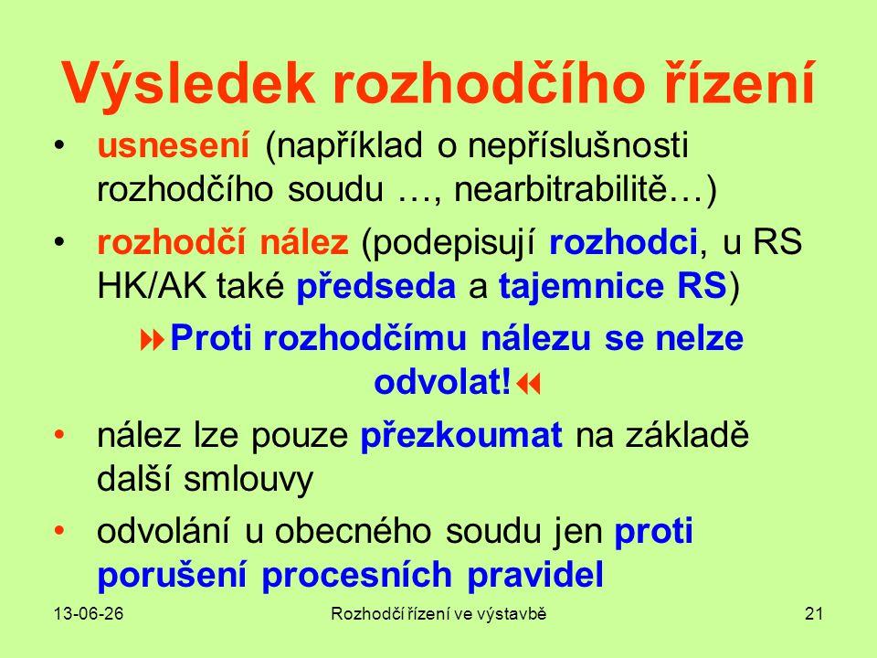 13-06-26Rozhodčí řízení ve výstavbě21 Výsledek rozhodčího řízení •usnesení (například o nepříslušnosti rozhodčího soudu …, nearbitrabilitě…) •rozhodčí