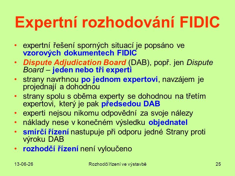 13-06-26Rozhodčí řízení ve výstavbě25 Expertní rozhodování FIDIC •expertní řešení sporných situací je popsáno ve vzorových dokumentech FIDIC •Dispute