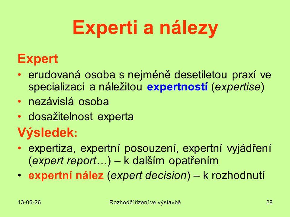 13-06-26Rozhodčí řízení ve výstavbě28 Experti a nálezy Expert •erudovaná osoba s nejméně desetiletou praxí ve specializaci a náležitou expertností (ex