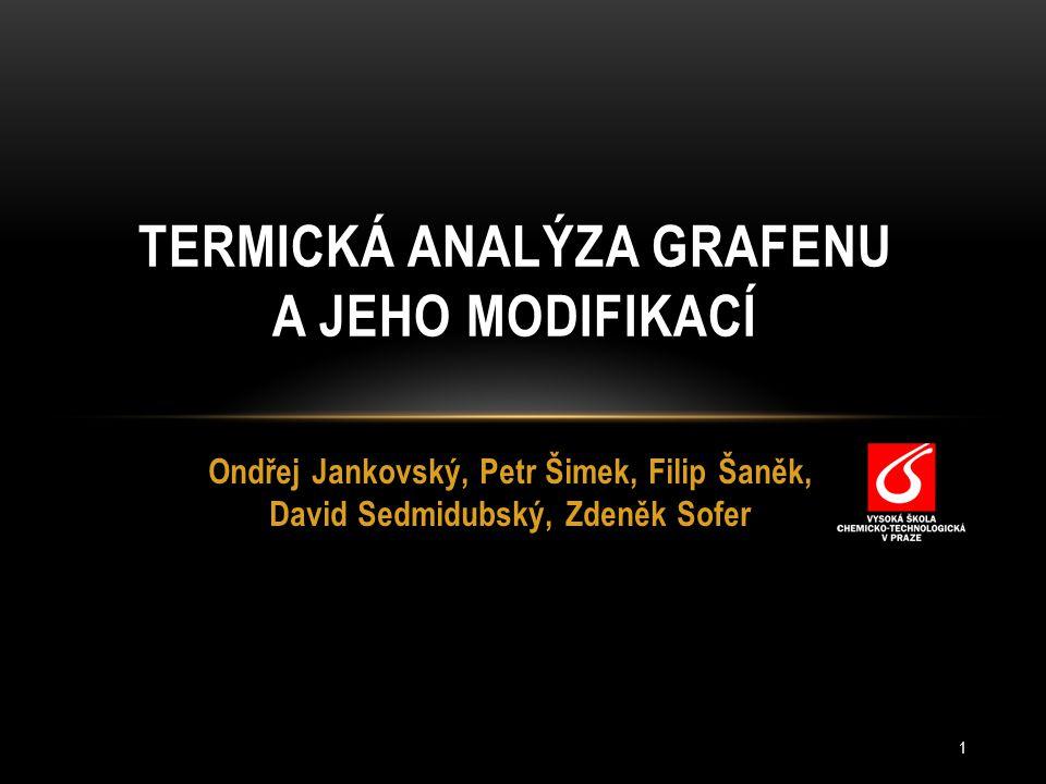 Ondřej Jankovský, Petr Šimek, Filip Šaněk, David Sedmidubský, Zdeněk Sofer TERMICKÁ ANALÝZA GRAFENU A JEHO MODIFIKACÍ 1