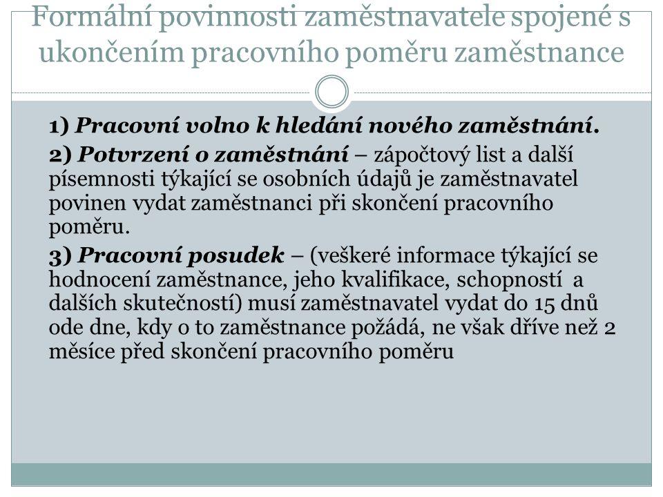 Formální povinnosti zaměstnavatele spojené s ukončením pracovního poměru zaměstnance  1) Pracovní volno k hledání nového zaměstnání.  2) Potvrzení o