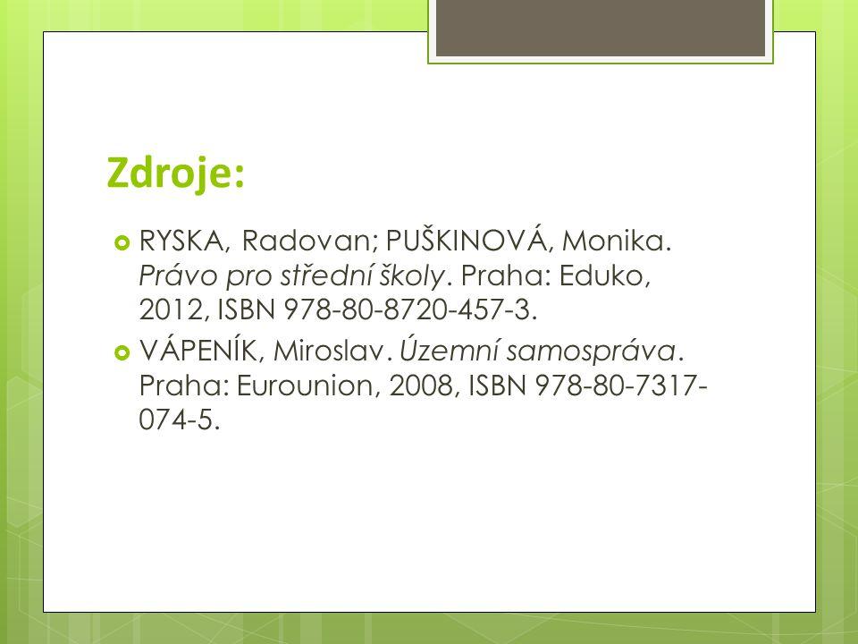 Zdroje:  RYSKA, Radovan; PUŠKINOVÁ, Monika. Právo pro střední školy. Praha: Eduko, 2012, ISBN 978-80-8720-457-3.  VÁPENÍK, Miroslav. Územní samosprá