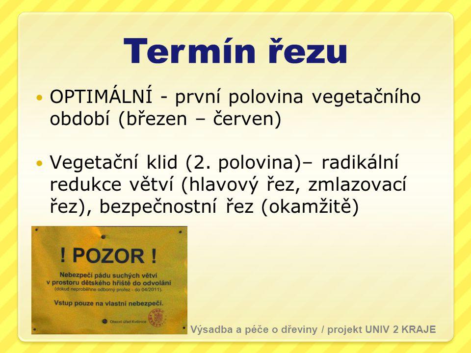 Termín řezu  OPTIMÁLNÍ - první polovina vegetačního období (březen – červen)  Vegetační klid (2.