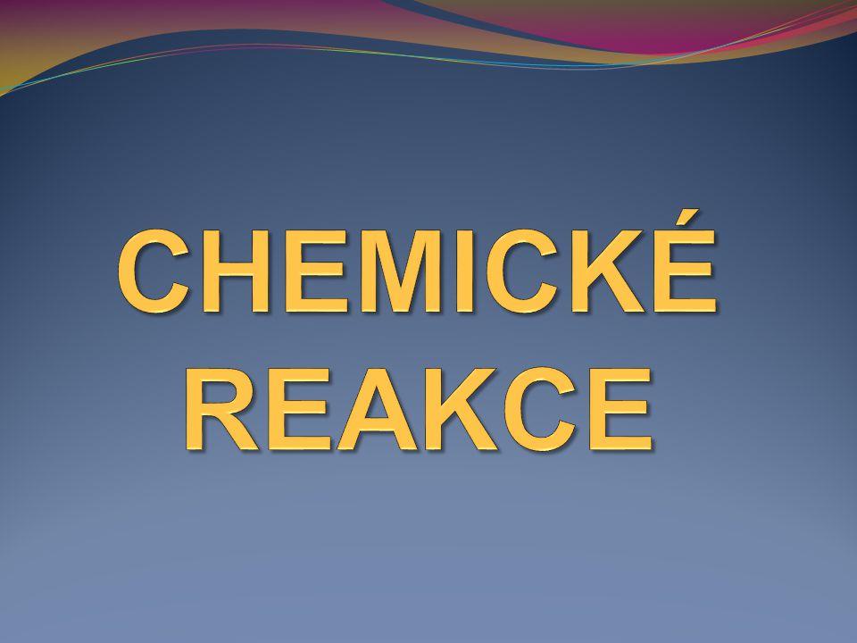 Chemická reakce Chemická reakce je děj při kterém z výchozích chemických látek vznikají jiné chemické látky.