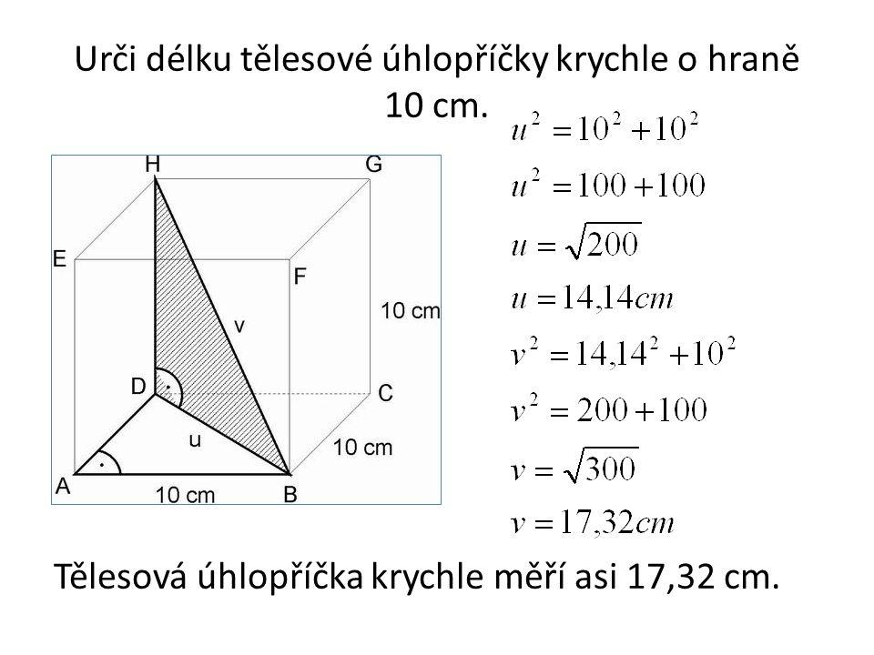 Urči délku tělesové úhlopříčky krychle o hraně 10 cm. Tělesová úhlopříčka krychle měří asi 17,32 cm.