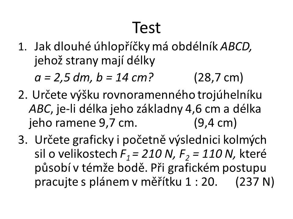 Test 1. Jak dlouhé úhlopříčky má obdélník ABCD, jehož strany mají délky a = 2,5 dm, b = 14 cm?(28,7 cm) 2. Určete výšku rovnoramenného trojúhelníku AB