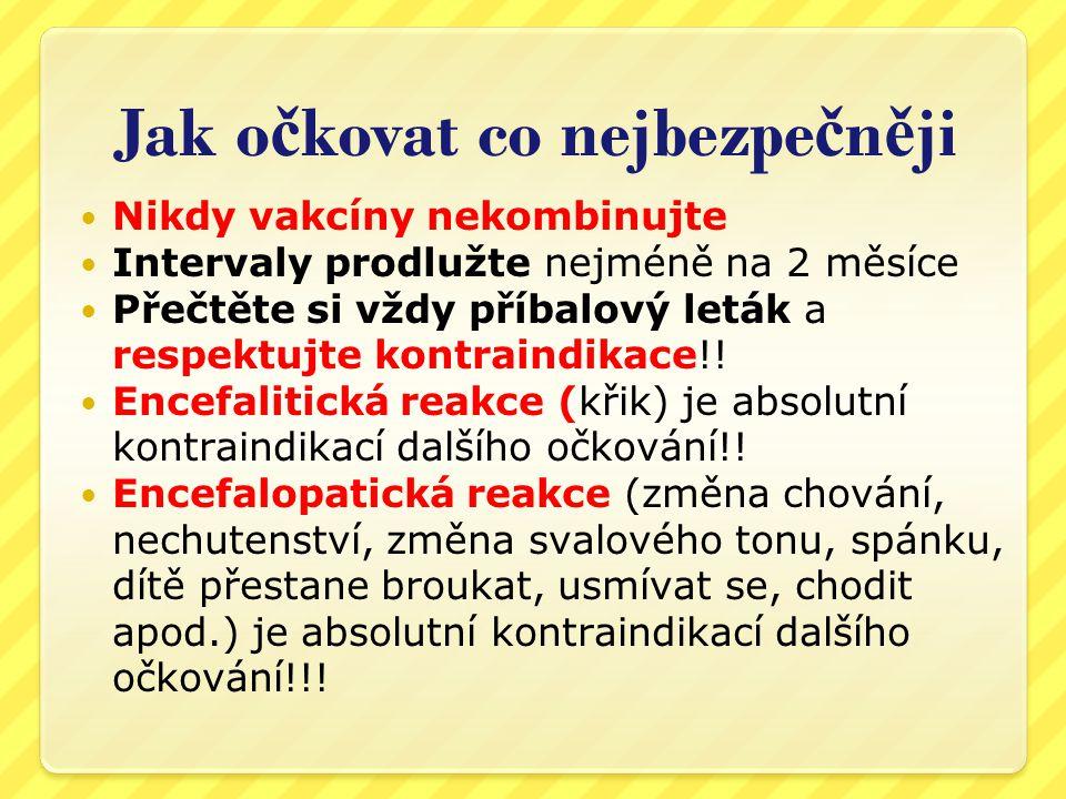 Jak o č kovat co nejbezpe č n ě ji  V případě reakce trvejte na hlášení, hlaste sami na SÚKL a hygienu  Seznam reakcí podléhajících hlášení je zde  http://www.vakciny.net/AKTUALITY/akt_201 1_19.htm http://www.vakciny.net/AKTUALITY/akt_201 1_19.htm  Nechte dítě odborně vyšetřit  Nikdy neočkujte dítě s poruchou imunity a vývoje nervového systému – lékaři řekněte, že v tuto chvíli nedáváte informovaný souhlas a očkovat budete, až se uzdraví, to není odmítání, ale dodržování předběžné opatrnosti!
