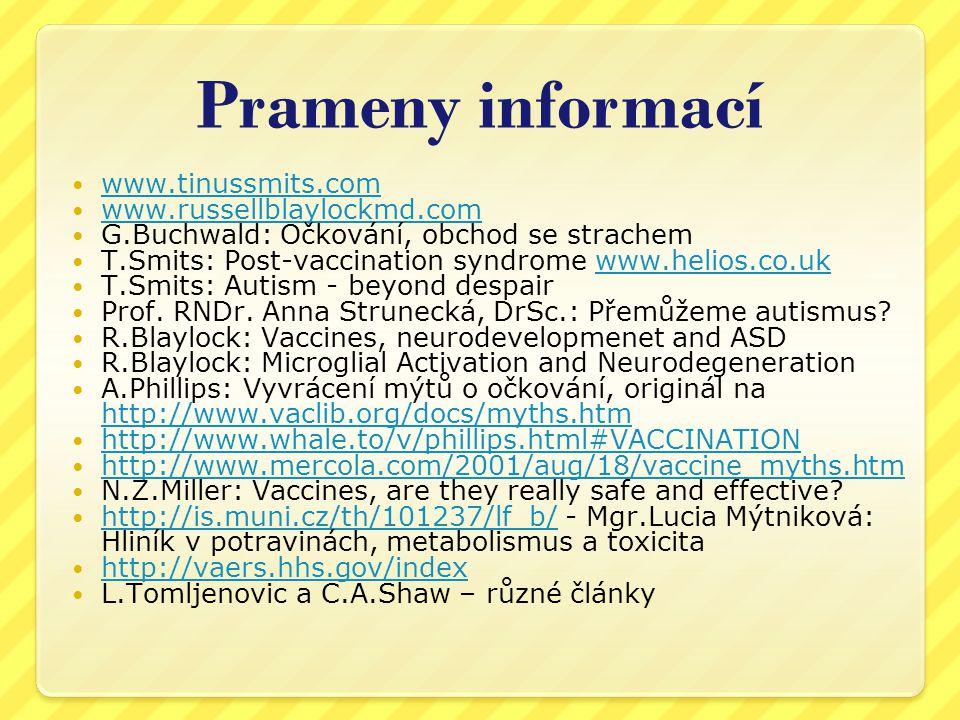Prameny informací  www.tinussmits.com www.tinussmits.com  www.russellblaylockmd.com www.russellblaylockmd.com  G.Buchwald: Očkování, obchod se strachem  T.Smits: Post-vaccination syndrome www.helios.co.ukwww.helios.co.uk  T.Smits: Autism - beyond despair  Prof.