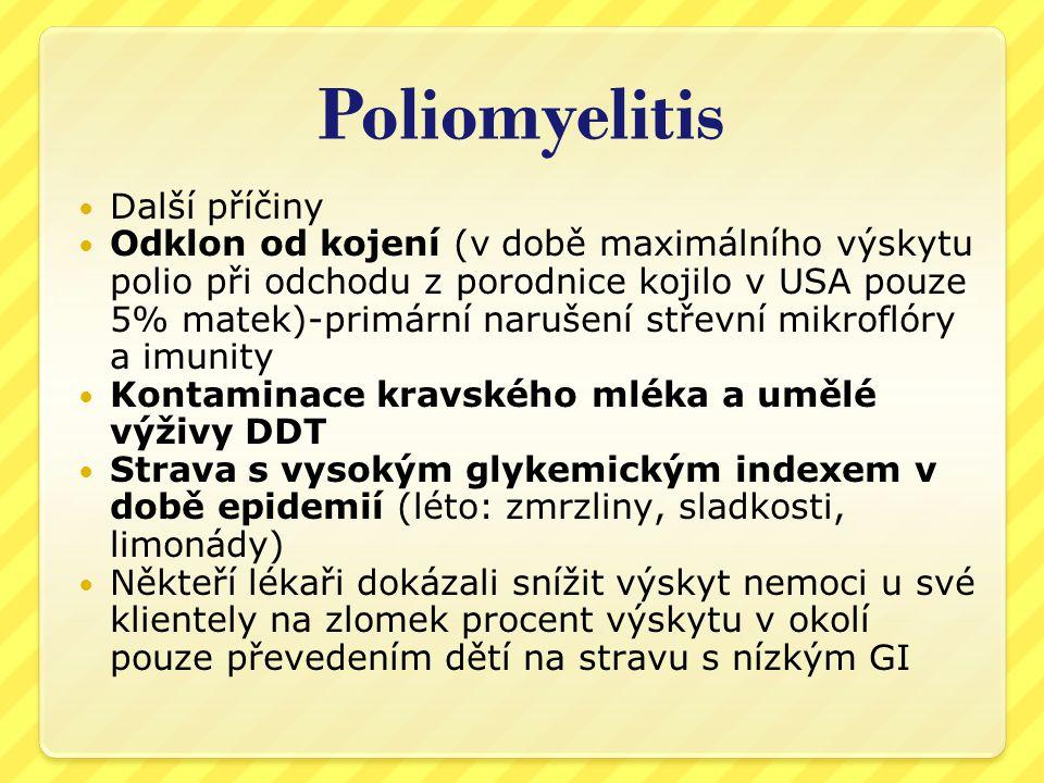 Poliomyelitis  Další příčiny  Očkování proti polio samotné  Podle záznamů CDC všechny případy od roku 1979 byly způsobeny živou orální vakcínou