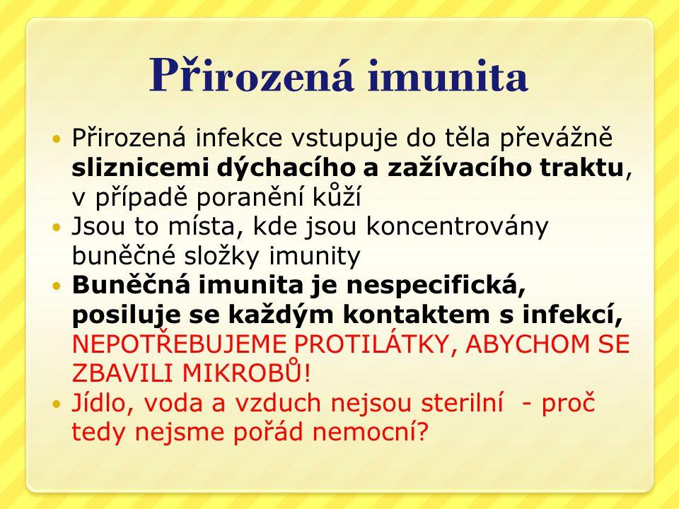 P ř irozená imunita  Infekce je nejčastěji zvládnuta na úrovni sliznic likvidací patogenů, aniž bychom si toho vůbec všimli  Vznik symptomů již znamená selhání primární bariéry na kůži a sliznicích  Horečka odráží míru aktivity imunitního systému, nikoli závažnost infekce!!.