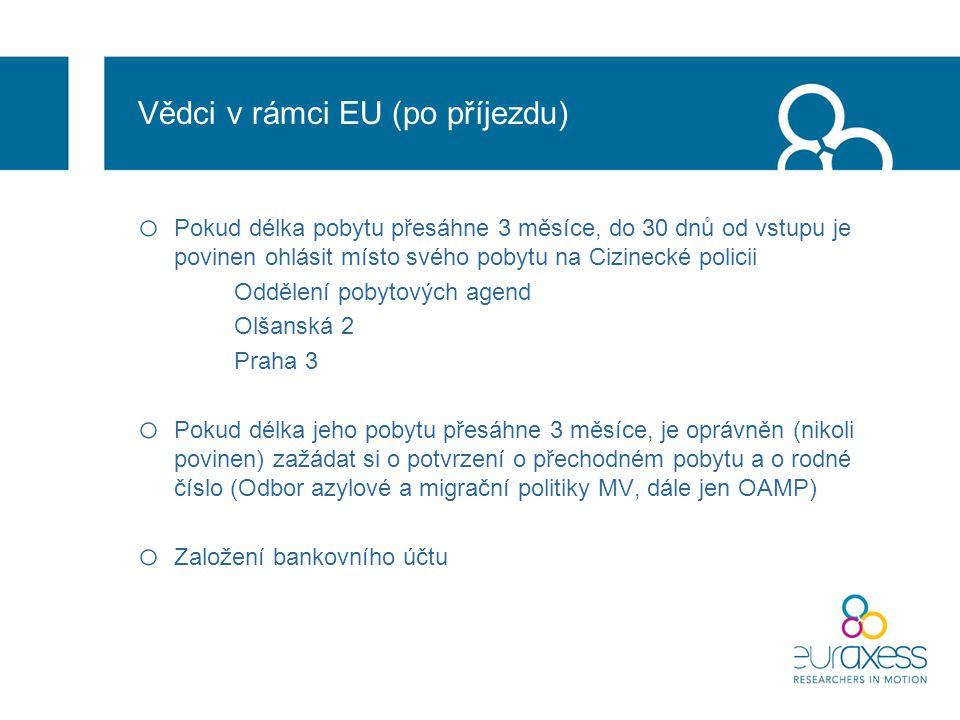 Vědci v rámci EU (po příjezdu) o Pokud délka pobytu přesáhne 3 měsíce, do 30 dnů od vstupu je povinen ohlásit místo svého pobytu na Cizinecké policii Oddělení pobytových agend Olšanská 2 Praha 3 o Pokud délka jeho pobytu přesáhne 3 měsíce, je oprávněn (nikoli povinen) zažádat si o potvrzení o přechodném pobytu a o rodné číslo (Odbor azylové a migrační politiky MV, dále jen OAMP) o Založení bankovního účtu