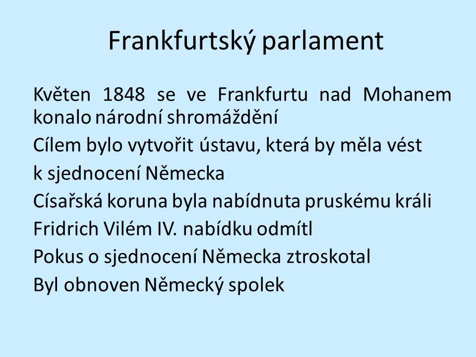 Frankfurtský parlament Květen 1848 se ve Frankfurtu nad Mohanem konalo národní shromáždění Cílem bylo vytvořit ústavu, která by měla vést k sjednocení