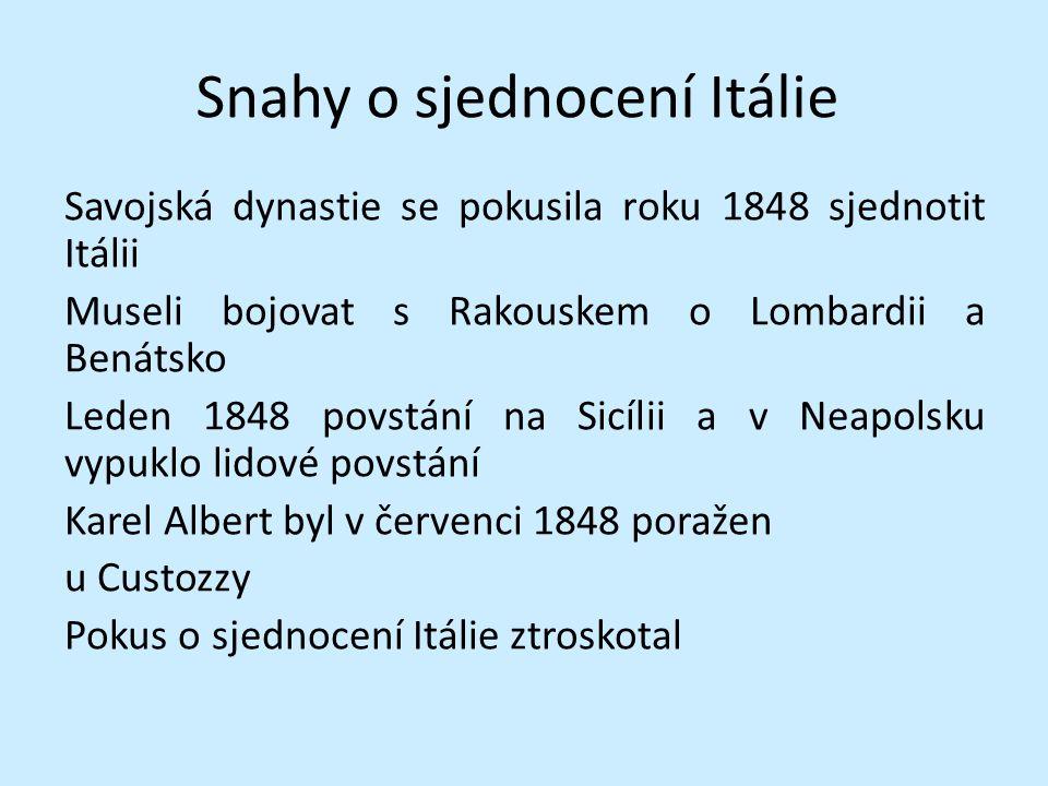Snahy o sjednocení Itálie Savojská dynastie se pokusila roku 1848 sjednotit Itálii Museli bojovat s Rakouskem o Lombardii a Benátsko Leden 1848 povstá