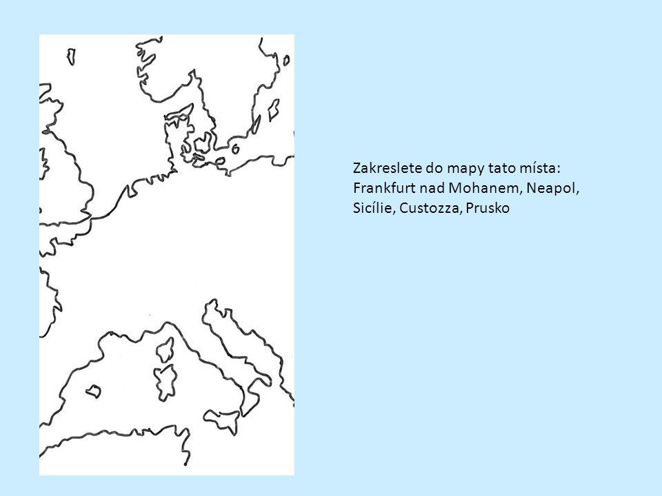 Zakreslete do mapy tato místa: Frankfurt nad Mohanem, Neapol, Sicílie, Custozza, Prusko