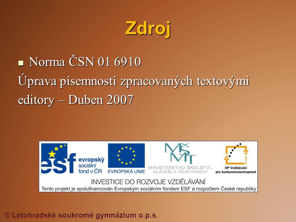 Zdroj  Norma ČSN 01 6910 Úprava písemností zpracovaných textovými editory – Duben 2007 © Letohradské soukromé gymnázium o.p.s.