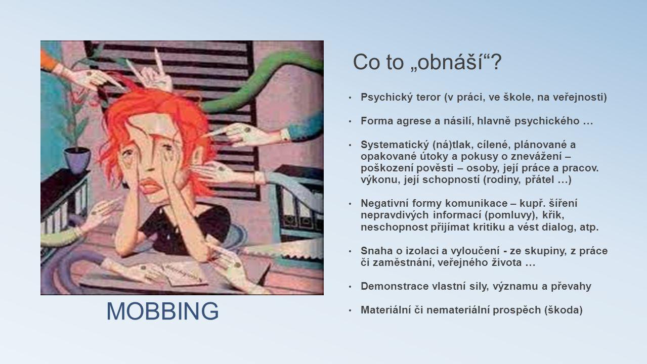 """MOBBING Co to """"obnáší""""? • Psychický teror (v práci, ve škole, na veřejnosti) • Forma agrese a násilí, hlavně psychického … • Systematický (ná)tlak, cí"""