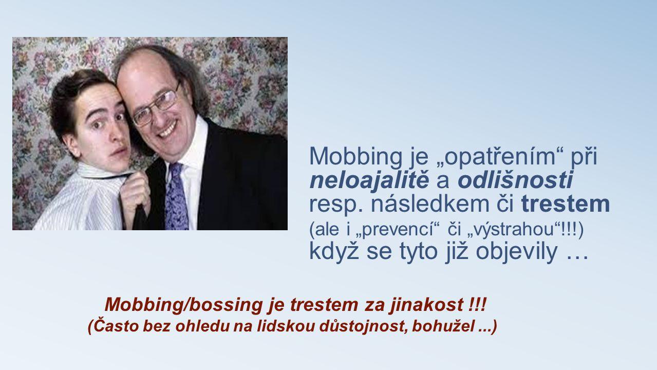"""Mobbing je """"opatřením"""" při neloajalitě a odlišnosti resp. následkem či trestem (ale i """"prevencí"""" či """"výstrahou""""!!!) když se tyto již objevily … Mobbin"""