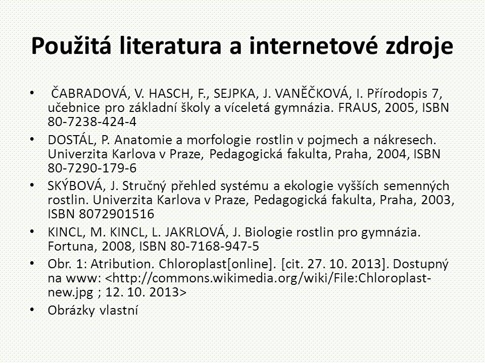 Použitá literatura a internetové zdroje • ČABRADOVÁ, V. HASCH, F., SEJPKA, J. VANĚČKOVÁ, I. Přírodopis 7, učebnice pro základní školy a víceletá gymná