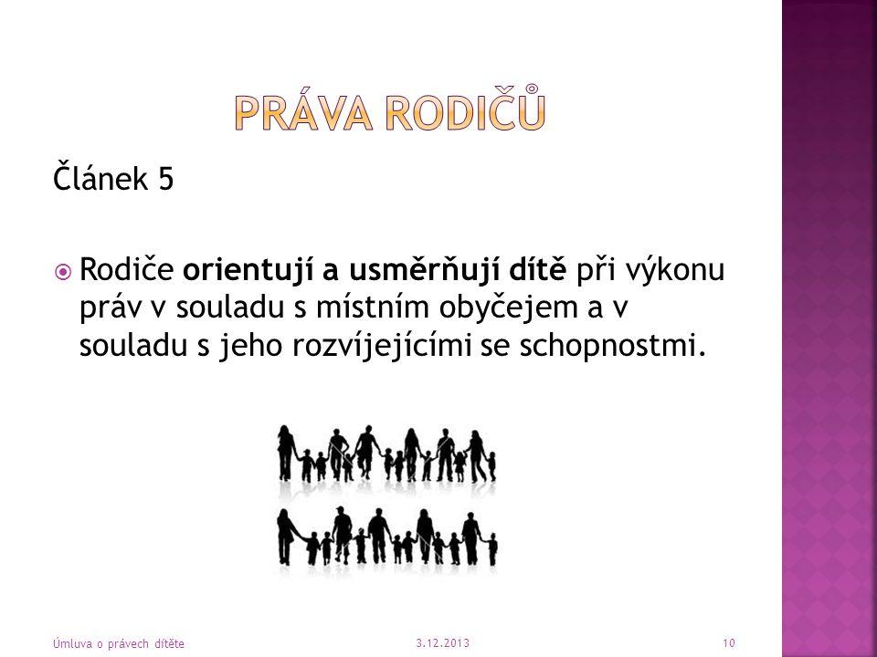 Článek 5  Rodiče orientují a usměrňují dítě při výkonu práv v souladu s místním obyčejem a v souladu s jeho rozvíjejícími se schopnostmi. 3.12.2013 Ú